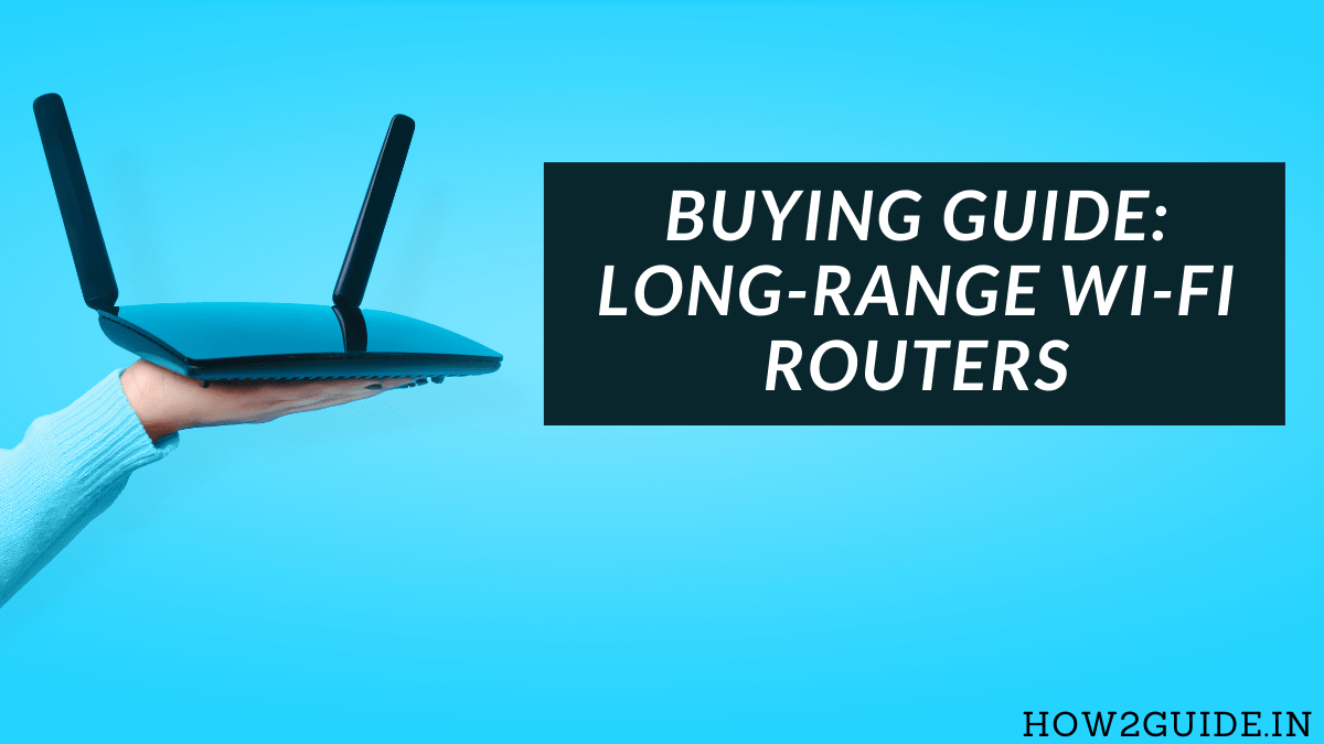 Buying Guide For Long Range WiFi Routers 2021